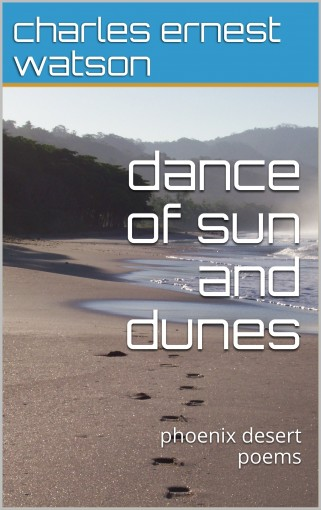 dance of sun and dunes: phoenix desert poems by charles ernest watson