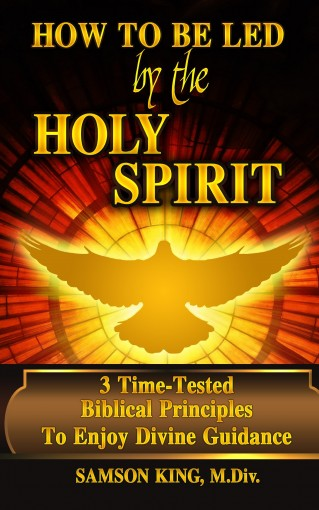 How to Be Led by The Holy Spirit: 3 Time-Tested Biblical Principles to Enjoy Divine Guidance (Telling God-Stories) by Samson King