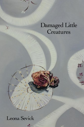 Damaged Little Creatures by Leona Sevick