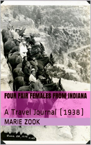Four Fair Females From Indiana: A Travel Journal (1938) by Marie Zook