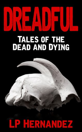 Dreadful: Tales of the Dead and Dying by LP Hernandez