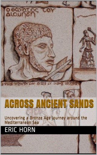 Across Ancient Sands: Uncovering a Bronze Age journey around the Mediterranean Sea by Eric Horn