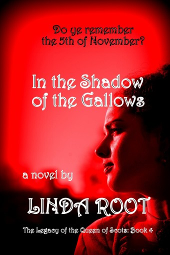 IN THE SHADOW of the GALLOWS (The Legacy of the Queen of Scots Book 4) by Linda Root