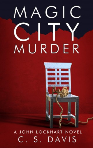Magic City Murder (A John Lockhart Novel Book 1) by C. S. Davis