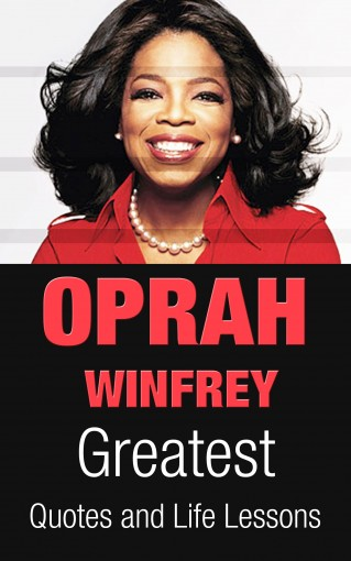 Oprah Winfrey: Oprah Winfrey Greatest Quotes and Life Lessons (Inspirational Quotes Book 1) by Mark Johnson