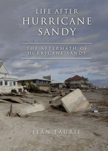 Life After Hurricane Sandy: The Aftermath of Hurricane Sandy by Jean Laurie