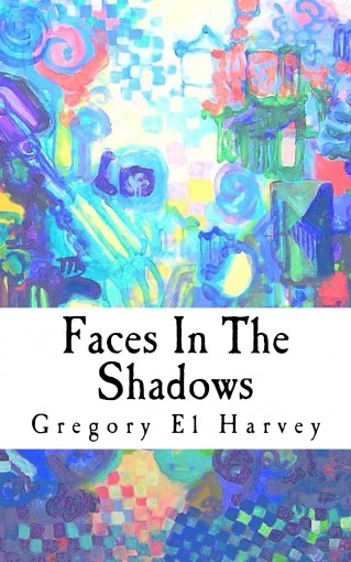 Faces in the Shadows by Gregory Harvey