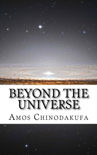 Beyond The Universe by Amos Chinodakufa