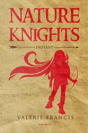 Defiant: Nature Knights (Prequel Novella) (NATURE KNIGHTS: A Fantasy Action Adventure Series) by Valerie Francis