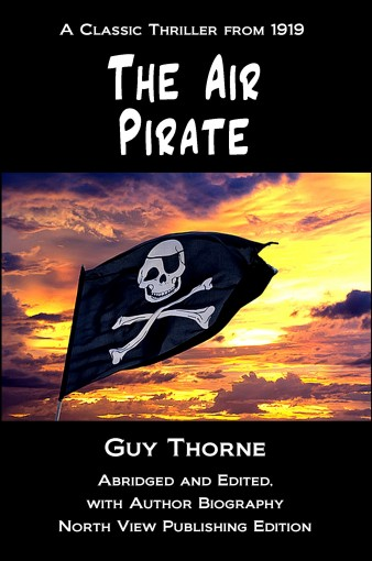 The Air Pirate: Abridged and Edited, with Author Biography by Guy Thorne