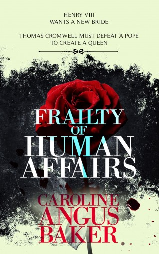 Frailty of Human Affairs (Queenmaker Series Book 1) by Angus Baker, Caroline