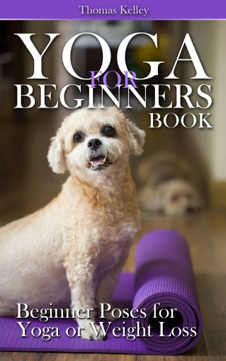 Yoga for Beginners Book: Beginner Poses for Yoga or Weight Loss by Thomas Kelley