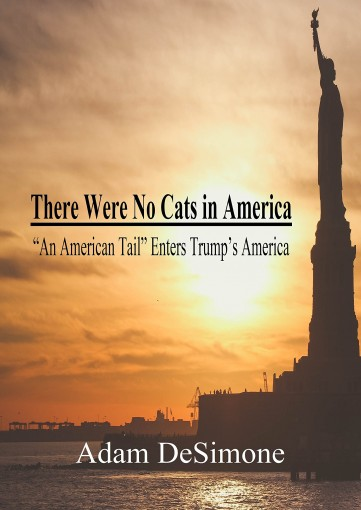 """There Were No Cats in America: """"An American Tail"""" Enters Trump's America by Adam M. DeSimone"""