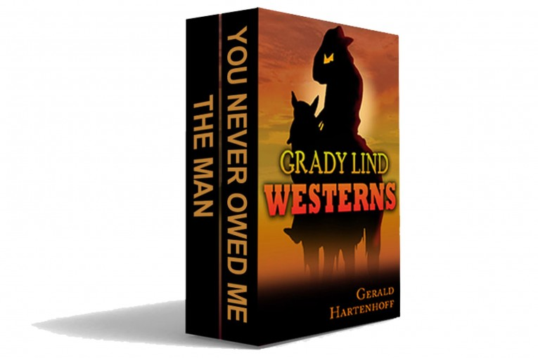 Grady Lind Westerns: The Man and You Never Owed Me by Gerald Hartenhoff