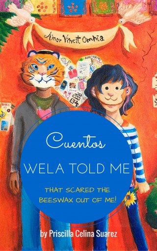 Cuentos Wela Told Me: That Scared the Beeswax Out of Me! by Priscilla Celina Suarez