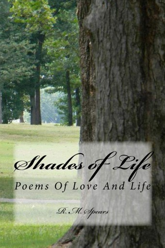 Shades Of Life: Poems Of Love And Life by R. Spears