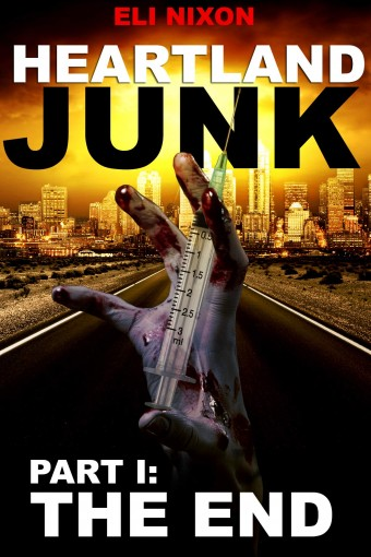 Heartland Junk Part I: The End: A ZOMBIE Apocalypse Serial by Eli Nixon