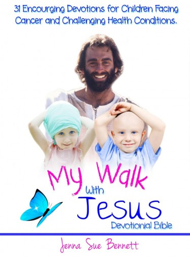 My Walk With Jesus Devotional Bible: 31 Encouraging Devotions for Children Facing Cancer and Challenging Health Conditions by Jenna Sue Bennett