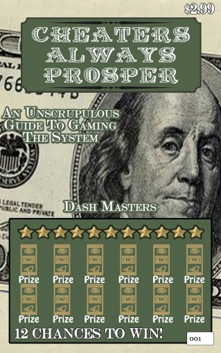 Cheaters Always Prosper: An Unscrupulous Guide to Gaming  the System by Dash Masters