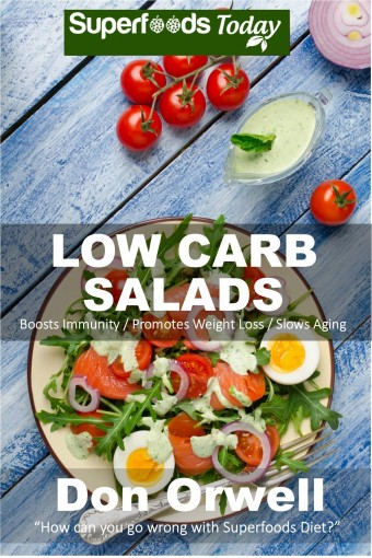 Low Carb Salads: Over 80 Quick & Easy Gluten Free Low Cholesterol Whole Foods Recipes full of Antioxidants & Phytochemicals (Natural Weight Loss Transformation Book 246) by Don Orwell