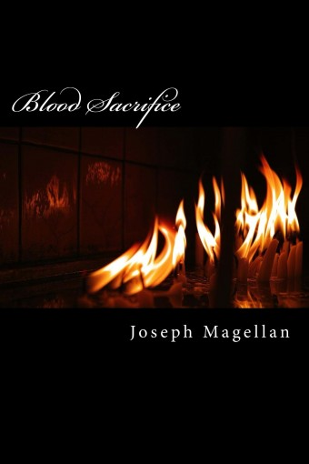 Blood Sacrifice (Serial Killer's Son Book 1) by Joseph Magellan
