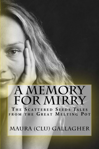 """A MEMORY FOR MIRRY: THE SCATTERED SEEDS TALES FROM THE GREAT MELTING POT (The Scattered Seeds Tales from the """"Great Melting Pot' Book 3) by MAURA CLU GALLAGHER"""