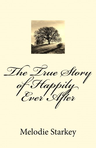 The True Story of Happily Ever After by Melodie Starkey