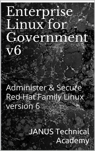 Enterprise Linux for Government v6: Administer & Secure Red Hat Family Linux version 6 by John Timaeus