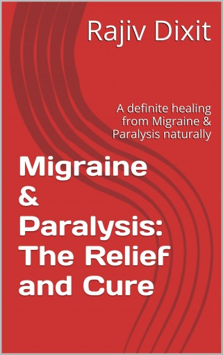 Migraine & Paralysis: The Relief and Cure: A definitive healing from Migraine, Paralysis, Eosinophilia and Sinusitis by Ashish Paliwal