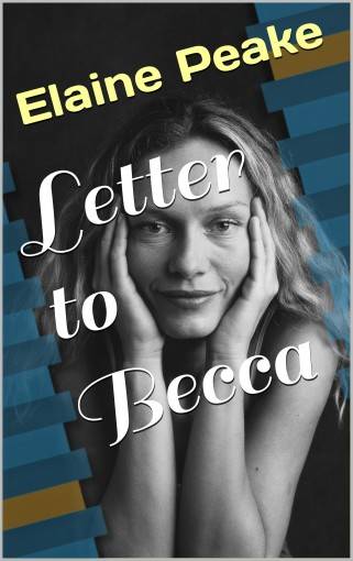 Letter to Becca by Elaine Peake
