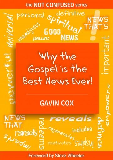 Why the Gospel is the Best News Ever! (The Not Confused Series Book 2) by Gavin Cox