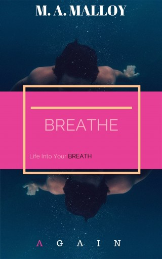 BREATHE: Life Into Your Breath Again by Marcus Malloy