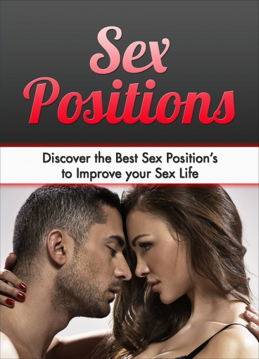 Sex: Sex Positions: Discover the Best Sex Position's to Improve your Sex Life (Sex, Sex Life, Relationships, Marriage, Sex Positions) by Jennifer Adams