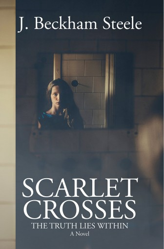 Scarlet Crosses: The Truth Lies Within by J. Beckham Steele
