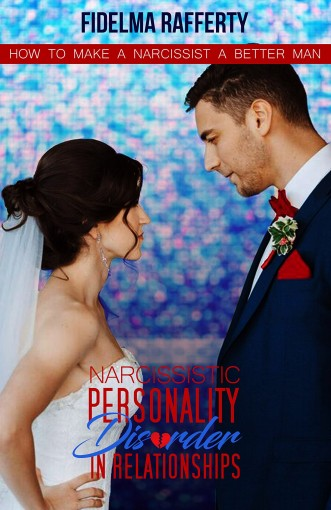 Narcissistic Personality Disorder in Relationships.: How to Make a Narcissist a Better Man, Borderline Personality Disorder, Disarming the Narcissist Book 3 by Fidelma Rafferty