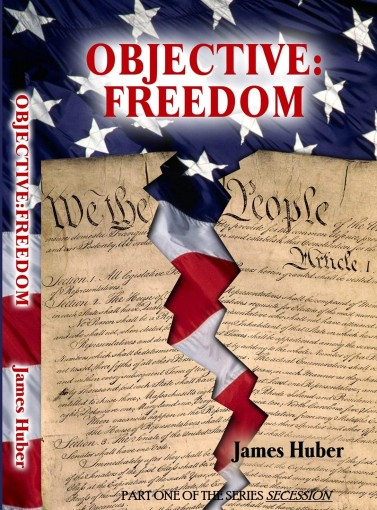 Objective:Freedom: Part One of the Series Secession by James Huber
