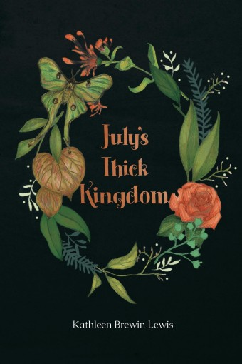 July's Thick Kingdom by Kathleen Brewin Lewis