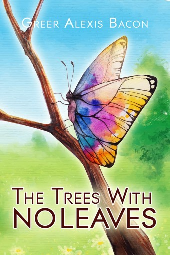 The Trees With No Leaves: A Children's Story About The Beauty Of Believing by Greer Alexis Bacon