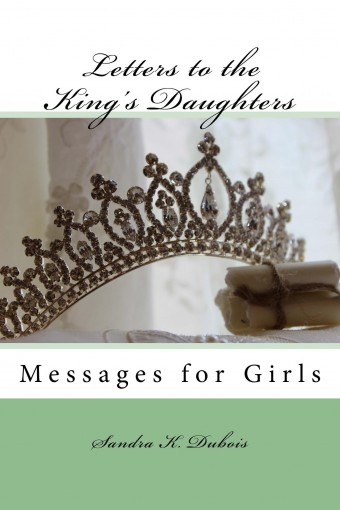 Letters to the King's Daughters: Messages for Girls by Sandra Dubois