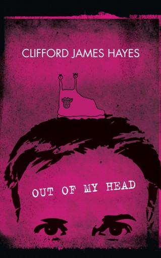 Out Of My Head (2016 edition): Fuzzy Memoirs and Confused Ramblings on Stuff I Know Nothing About by Clifford James Hayes