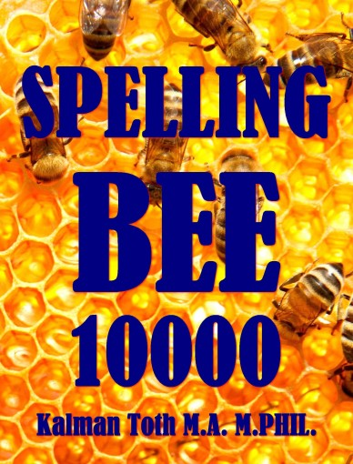Spelling Bee 10000 by Kalman Toth M.A. M.PHIL.