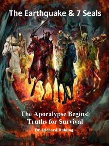 The Earthquake & The 7 Seals: The Apocalypse Begins: Truths for the Kingdom (White Horse Series) by Richard Ruhling