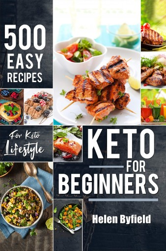 Keto For Beginners: 500 Easy Recipes For Keto Lifestyle ( Ketogenic cookbook ) by Helen Byfield