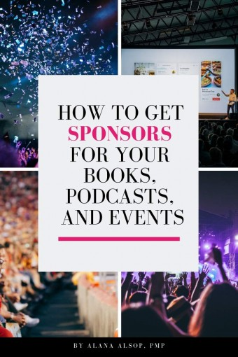 How To Get Sponsors For Your Books, Podcasts, and Events by Alana Alsop