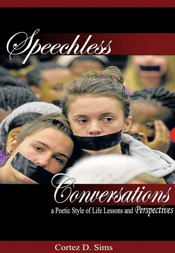 Speechless Conversations: A Poetic Style of Life Lessons and Perspectives by Cortez D. Sims