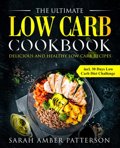 The Ultimate Low Carb Cookbook: Delicious and Healthy Low Carb Recipes  incl. 30 Days Low Carb Diet Challenge by Sarah Patterson