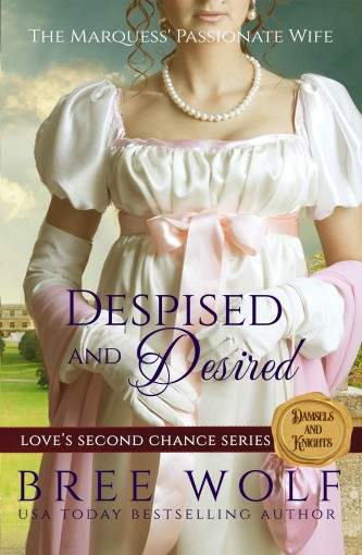 Despised & Desired: The Marquess' Passionate Wife (Love's Second Chance Series: Tales of Damsels & Knights Book 1) by Bree Wolf