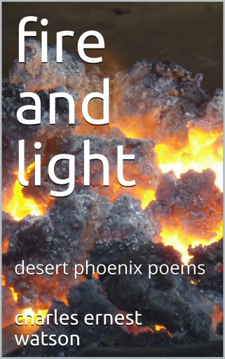 fire and light: desert phoenix poems by charles ernest watson