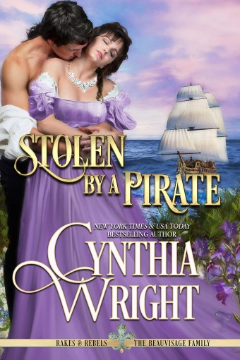 Stolen by a Pirate (Rakes & Rebels: The Beauvisage Family Book 1) by Cynthia Wright