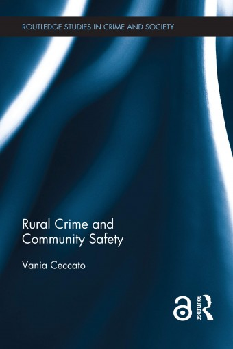 Rural Crime and Community Safety (Routledge Studies in Crime and Society) by Vania A Ceccato